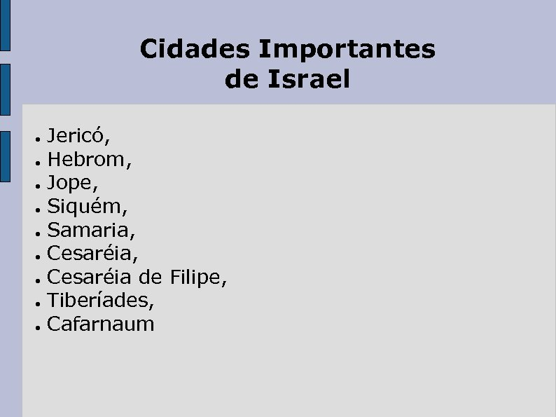 Cidades Importantes de Israel ● ● ● ● ● Jericó, Hebrom, Jope, Siquém, Samaria,