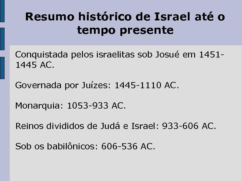 Resumo histórico de Israel até o tempo presente Conquistada pelos israelitas sob Josué em