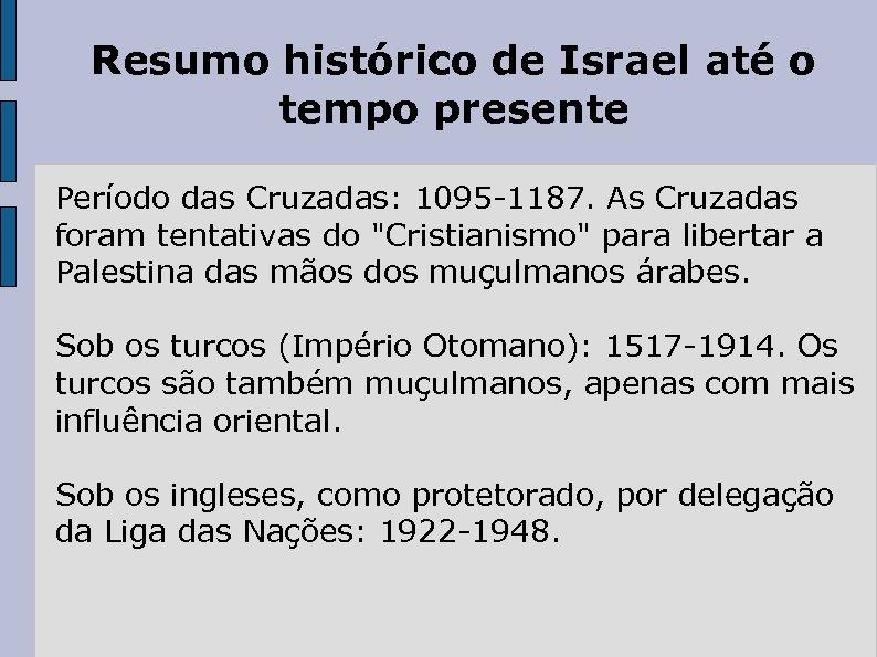 Resumo histórico de Israel até o tempo presente Período das Cruzadas: 1095 -1187. As