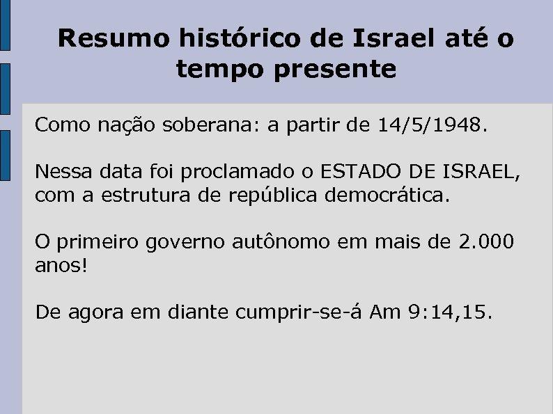 Resumo histórico de Israel até o tempo presente Como nação soberana: a partir de