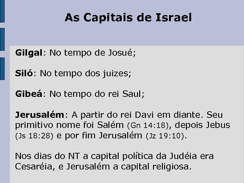 As Capitais de Israel Gilgal: No tempo de Josué; Siló: No tempo dos juizes;