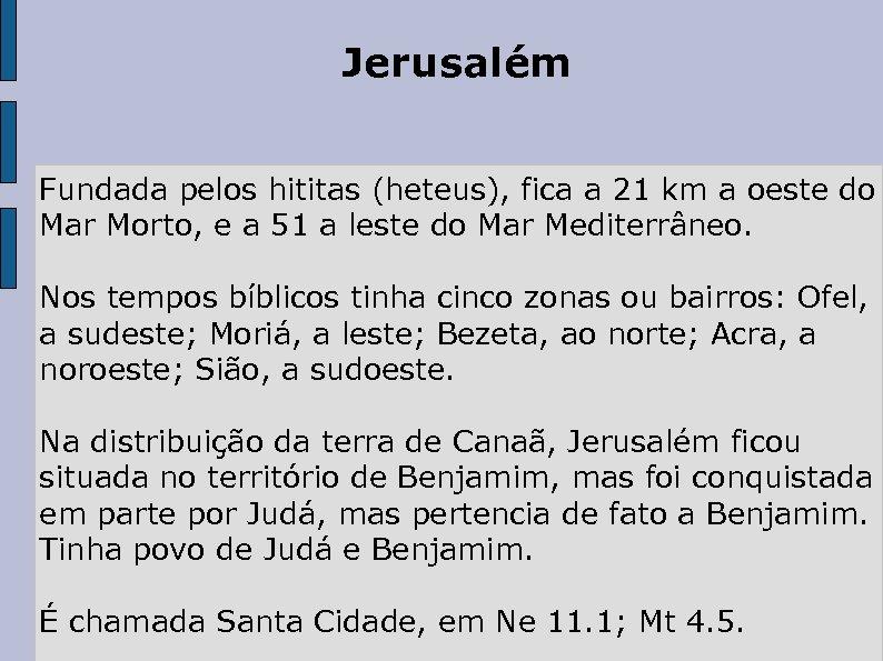 Jerusalém Fundada pelos hititas (heteus), fica a 21 km a oeste do Mar Morto,