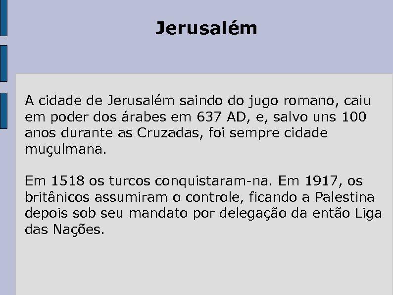 Jerusalém A cidade de Jerusalém saindo do jugo romano, caiu em poder dos árabes