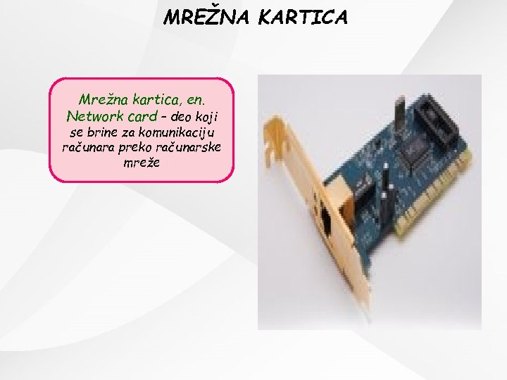 MREŽNA KARTICA Mrežna kartica, en. Network card – deo koji se brine za komunikaciju