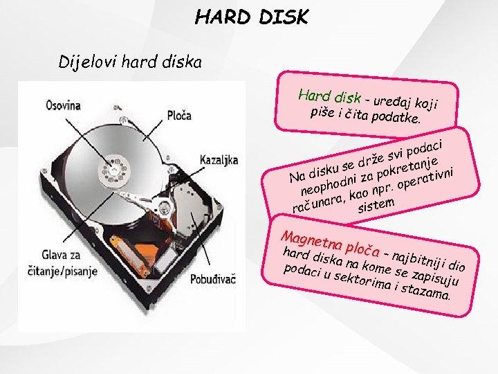 HARD DISK Dijelovi hard diska Hard disk – uređ aj koji piše i čita