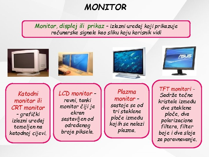 MONITOR Monitor, displej ili prikaz – izlazni uređaj koji prikazuje računarske signale kao sliku