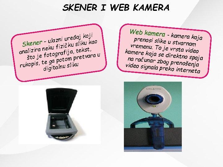 SKENER I WEB KAMERA oji uređaj k azni ener – ul izičku sliku kao