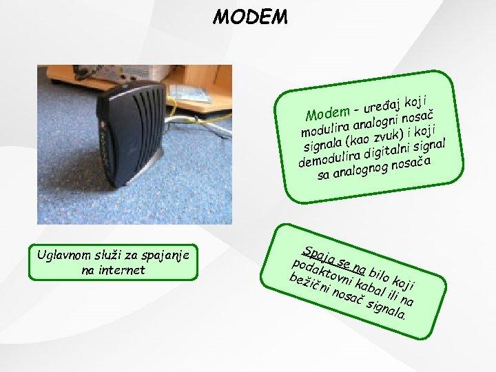 MODEM oji uređaj k – Modem alogni nosač an koji modulira o zvuk) i