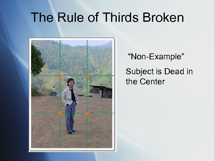 """The Rule of Thirds Broken """"Non-Example"""" Subject is Dead in the Center"""