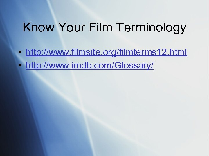 Know Your Film Terminology § http: //www. filmsite. org/filmterms 12. html § http: //www.