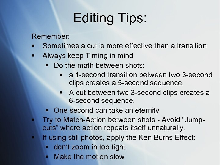 Editing Tips: Remember: § Sometimes a cut is more effective than a transition §