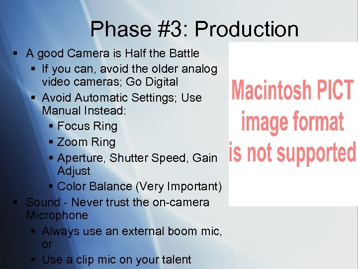 Phase #3: Production § A good Camera is Half the Battle § If you