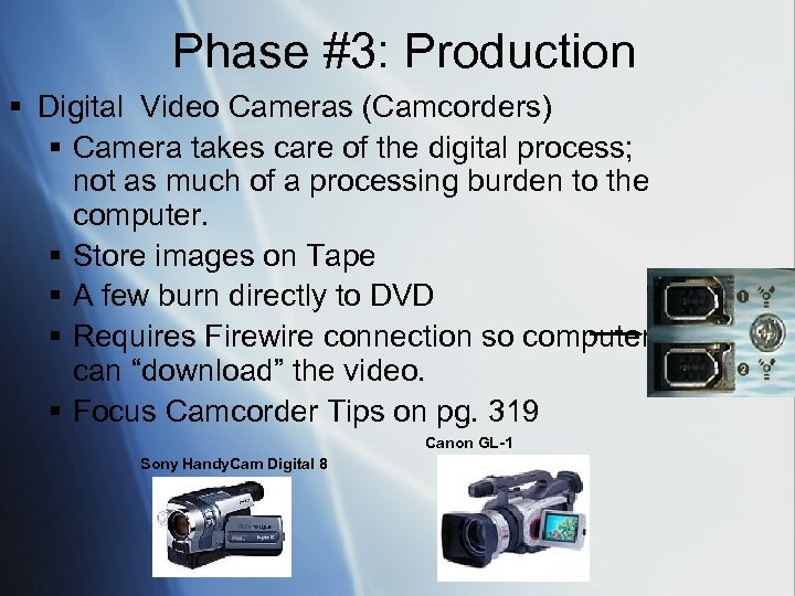 Phase #3: Production § Digital Video Cameras (Camcorders) § Camera takes care of the