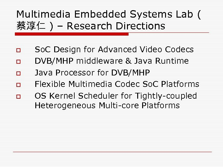 Multimedia Embedded Systems Lab ( 蔡淳仁 ) – Research Directions o o o So.