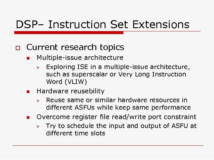 DSP– Instruction Set Extensions o Current research topics n n n Multiple-issue architecture Ø