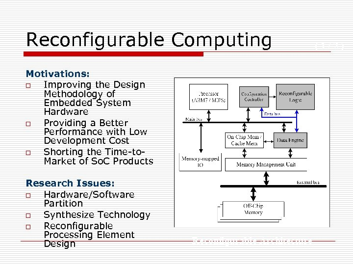 Reconfigurable Computing Motivations: o Improving the Design Methodology of Embedded System Hardware o Providing