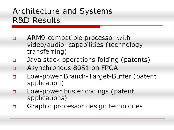 Architecture and Systems R&D Results o o o ARM 9 -compatible processor with video/audio