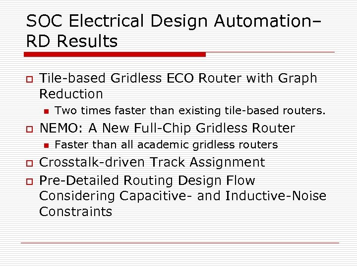 SOC Electrical Design Automation– RD Results o Tile-based Gridless ECO Router with Graph Reduction