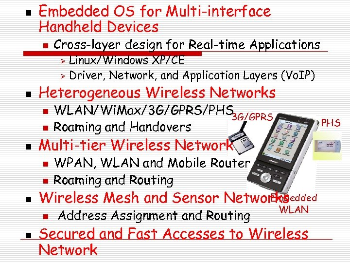 n Embedded OS for Multi-interface Handheld Devices n Cross-layer design for Real-time Applications Linux/Windows