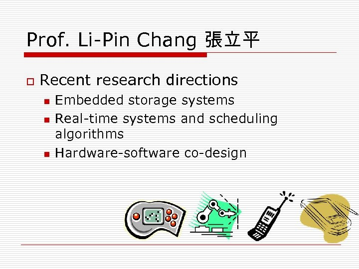 Prof. Li-Pin Chang 張立平 o Recent research directions n n n Embedded storage systems