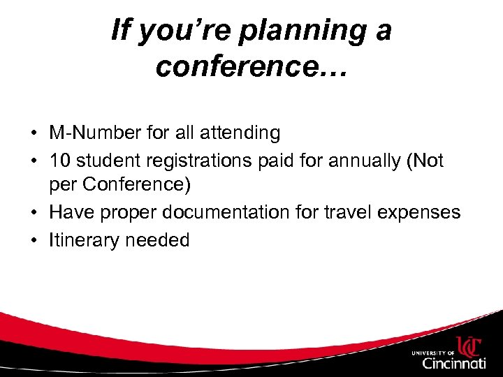 If you're planning a conference… • M-Number for all attending • 10 student registrations