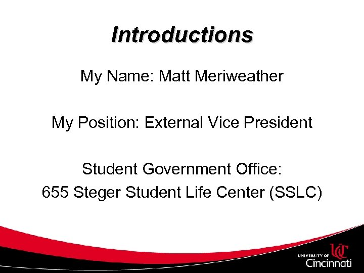 Introductions My Name: Matt Meriweather My Position: External Vice President Student Government Office: 655