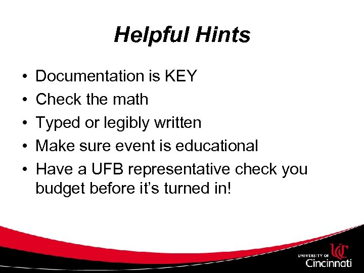 Helpful Hints • • • Documentation is KEY Check the math Typed or legibly