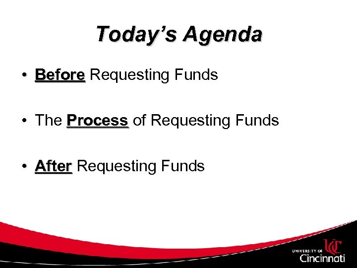 Today's Agenda • Before Requesting Funds • The Process of Requesting Funds • After