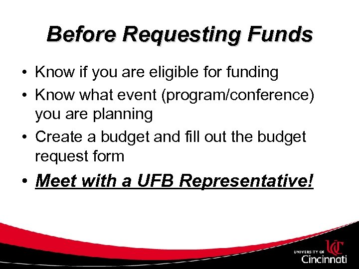 Before Requesting Funds • Know if you are eligible for funding • Know what