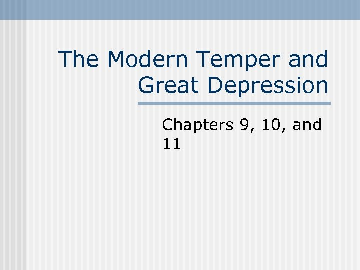 The Modern Temper and Great Depression Chapters 9, 10, and 11