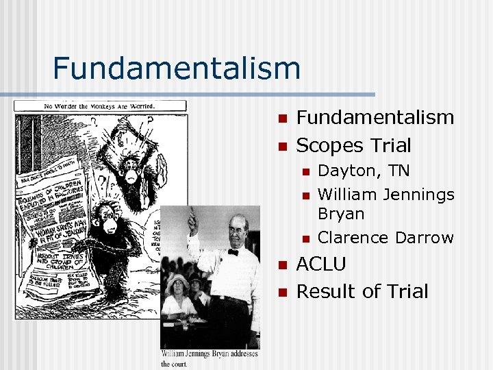 Fundamentalism n n Fundamentalism Scopes Trial n n n Dayton, TN William Jennings Bryan