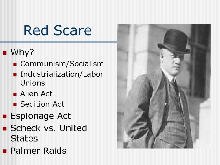 Red Scare n Why? n n n n Communism/Socialism Industrialization/Labor Unions Alien Act Sedition