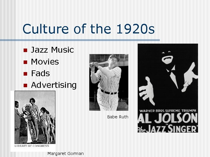 Culture of the 1920 s n n Jazz Music Movies Fads Advertising Babe Ruth