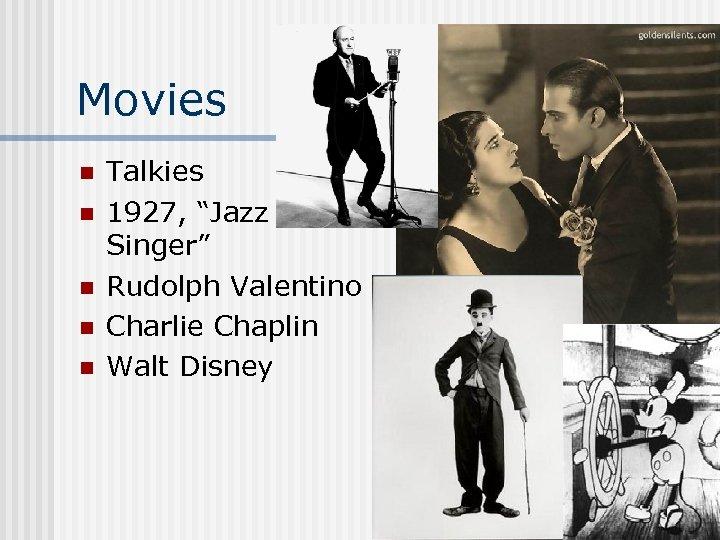 """Movies n n n Talkies 1927, """"Jazz Singer"""" Rudolph Valentino Charlie Chaplin Walt Disney"""