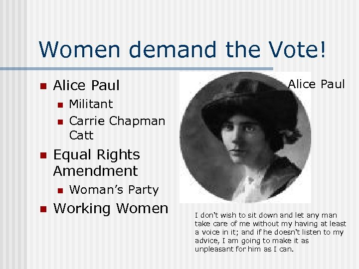 Women demand the Vote! n Alice Paul n n n Militant Carrie Chapman Catt