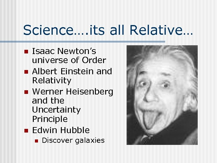 Science…. its all Relative… n n Isaac Newton's universe of Order Albert Einstein and