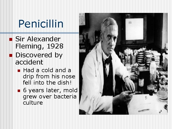 Penicillin n n Sir Alexander Fleming, 1928 Discovered by accident n n Had a
