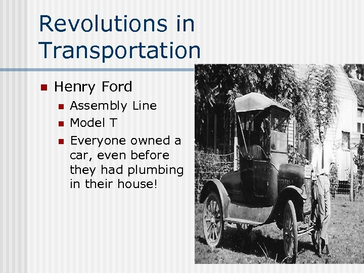 Revolutions in Transportation n Henry Ford n n n Assembly Line Model T Everyone