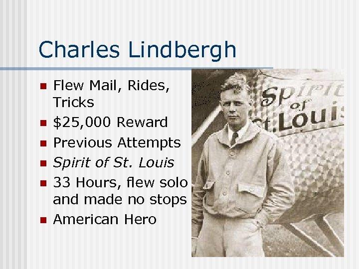 Charles Lindbergh n n n Flew Mail, Rides, Tricks $25, 000 Reward Previous Attempts