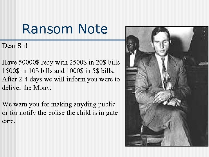 Ransom Note Dear Sir! Have 50000$ redy with 2500$ in 20$ bills 1500$ in