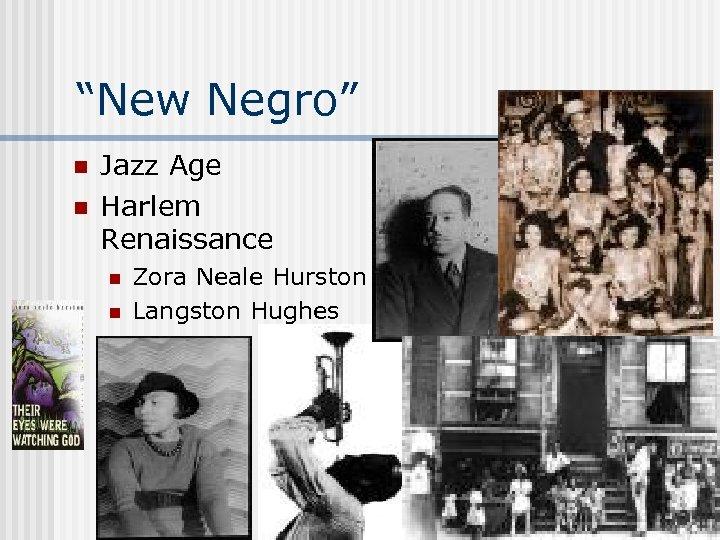 """New Negro"" n n Jazz Age Harlem Renaissance n n Zora Neale Hurston Langston"