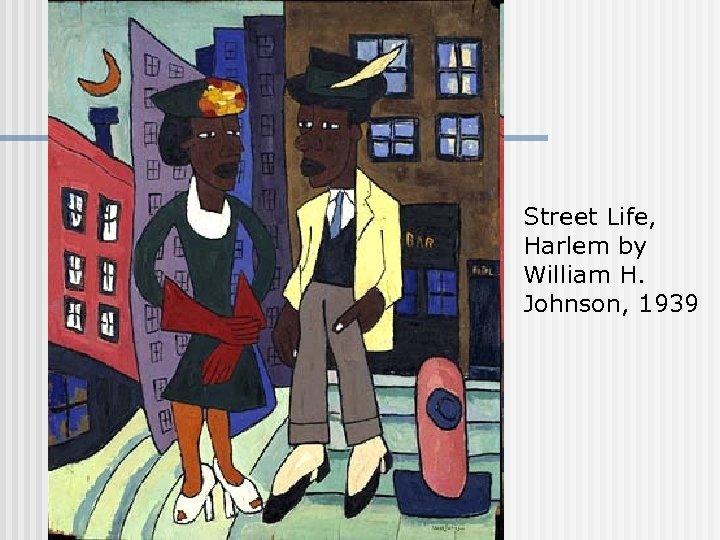 Street Life, Harlem by William H. Johnson, 1939
