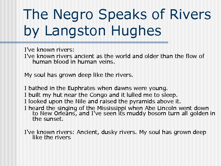 The Negro Speaks of Rivers by Langston Hughes I've known rivers: I've known rivers