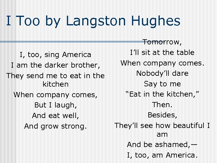 I Too by Langston Hughes I, too, sing America I am the darker brother,
