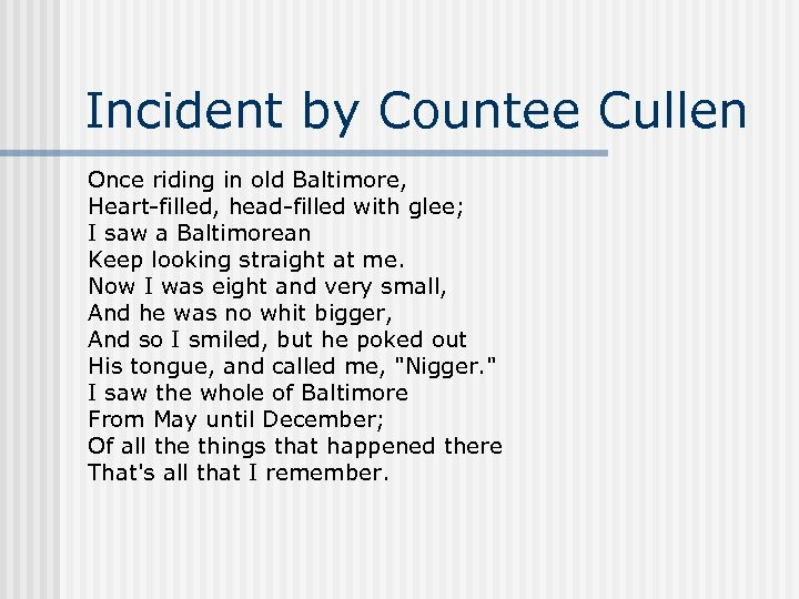 Incident by Countee Cullen Once riding in old Baltimore, Heart-filled, head-filled with glee; I