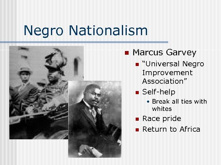 """Negro Nationalism n Marcus Garvey n n """"Universal Negro Improvement Association"""" Self-help • Break"""