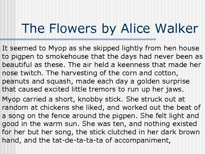 The Flowers by Alice Walker It seemed to Myop as she skipped lightly from