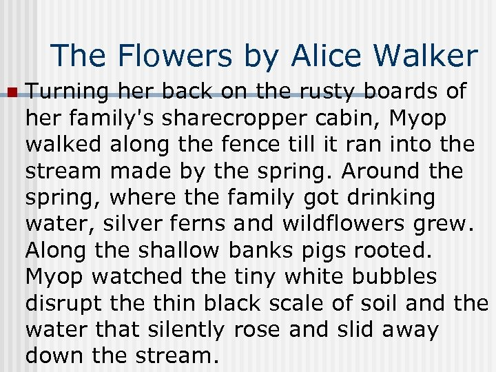 The Flowers by Alice Walker n Turning her back on the rusty boards of