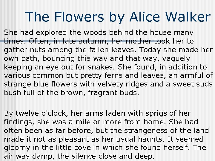 The Flowers by Alice Walker She had explored the woods behind the house many