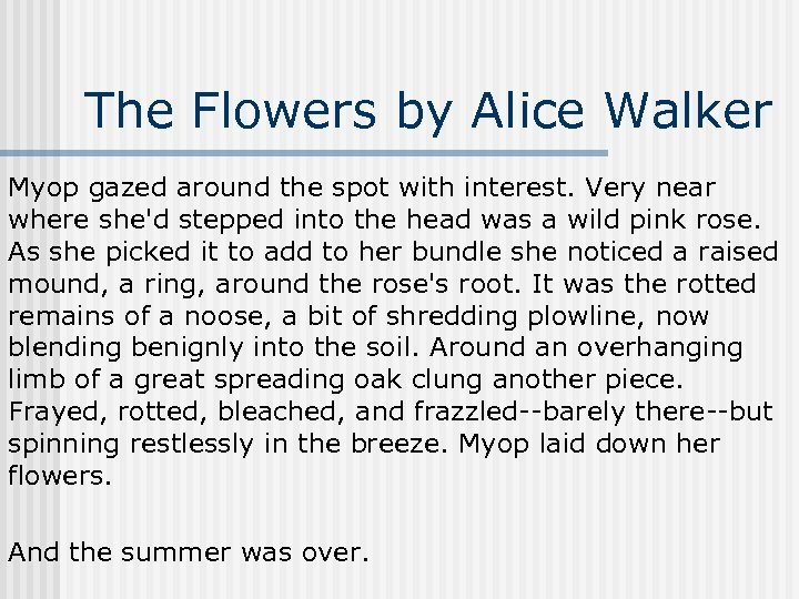 The Flowers by Alice Walker Myop gazed around the spot with interest. Very near